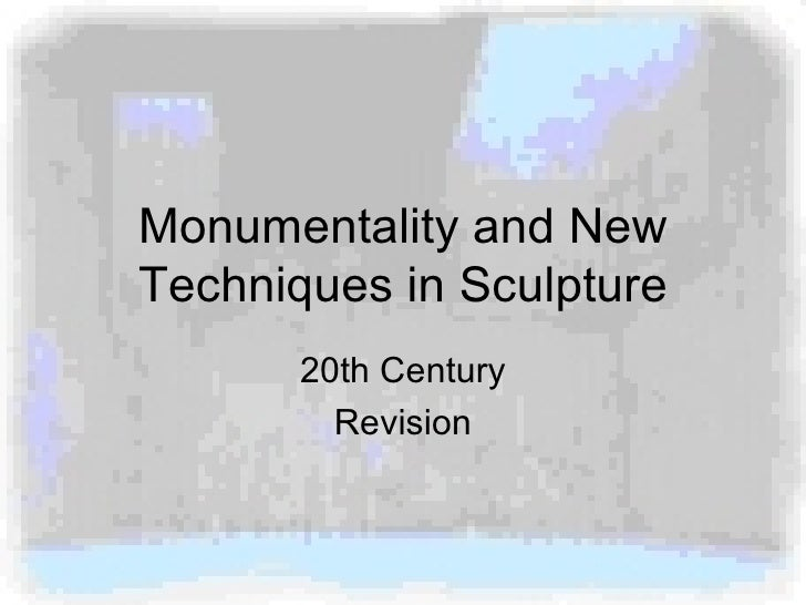 Monumentality and New Techniques in Sculpture 20th Century Revision