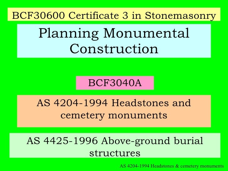BCF3040A Planning Monumental Construction AS 4204-1994 Headstones and cemetery monuments AS 4425-1996 Above-ground burial ...