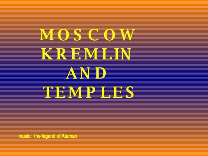 MOSCOW KREMLIN AND  TEMPLES music: The legend of Ataman