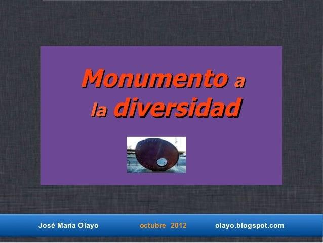 Monumento a          la diversidadJosé María Olayo   octubre 2012   olayo.blogspot.com
