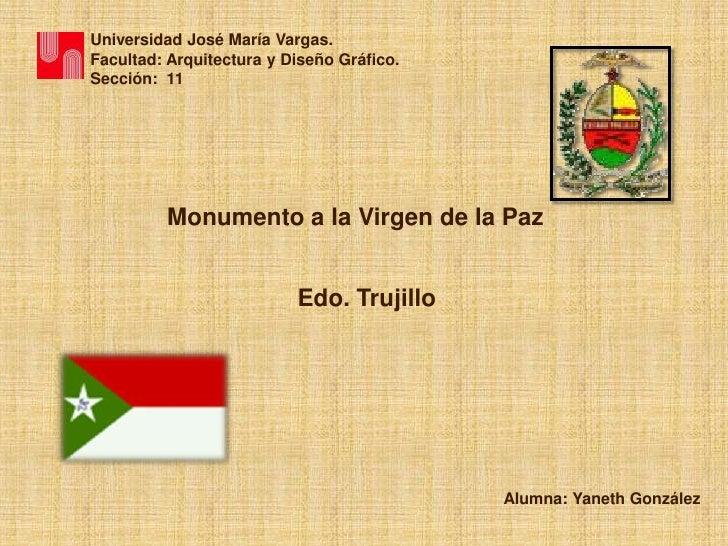 Universidad José María Vargas.<br />Facultad: Arquitectura y Diseño Gráfico.<br />Sección:  11<br />Monumento a la Virgen ...