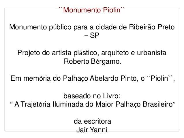 ``Monumento Piolin`` Monumento público para a cidade de Ribeirão Preto – SP  Projeto do artista plástico, arquiteto e urba...
