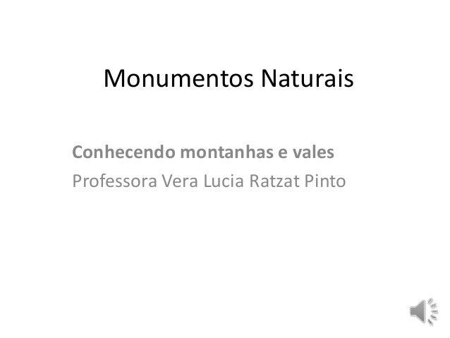 Monumentos Naturais  Conhecendo montanhas e vales  Professora Vera Lucia Ratzat Pinto