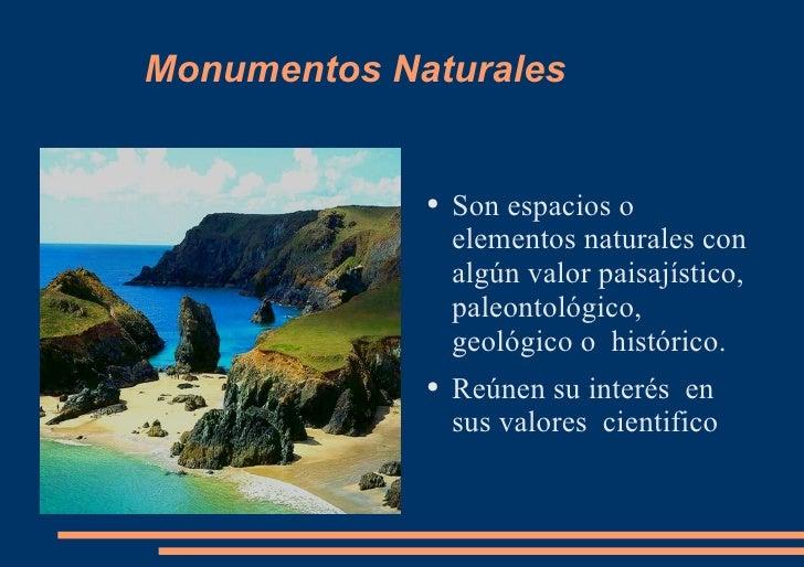Monumentos Naturales <ul><li>Son espacios o elementos naturales con  algún valor paisajístico, paleontológico, geológico o...