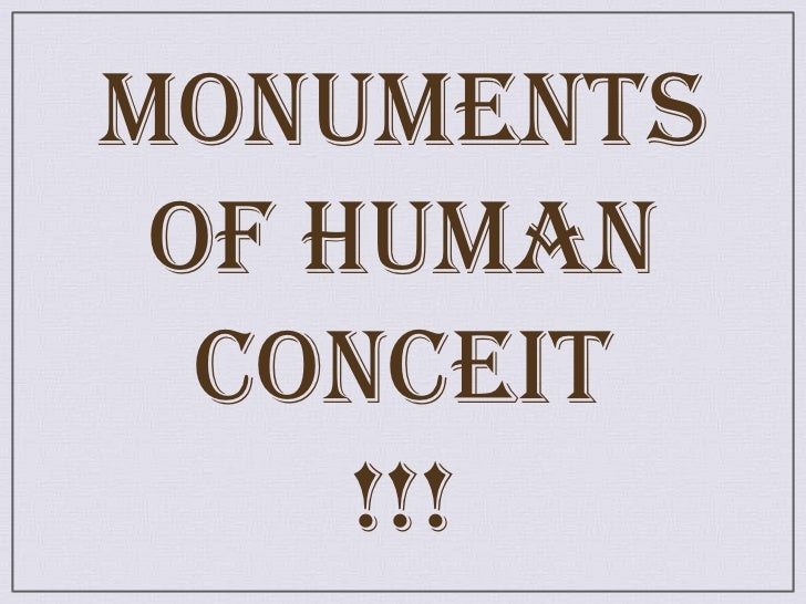 Monuments of human conceit