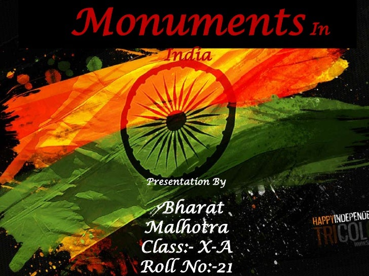 Monuments In      India   Presentation By     Bharat   Malhotra   Class:- X-A   Roll No:-21