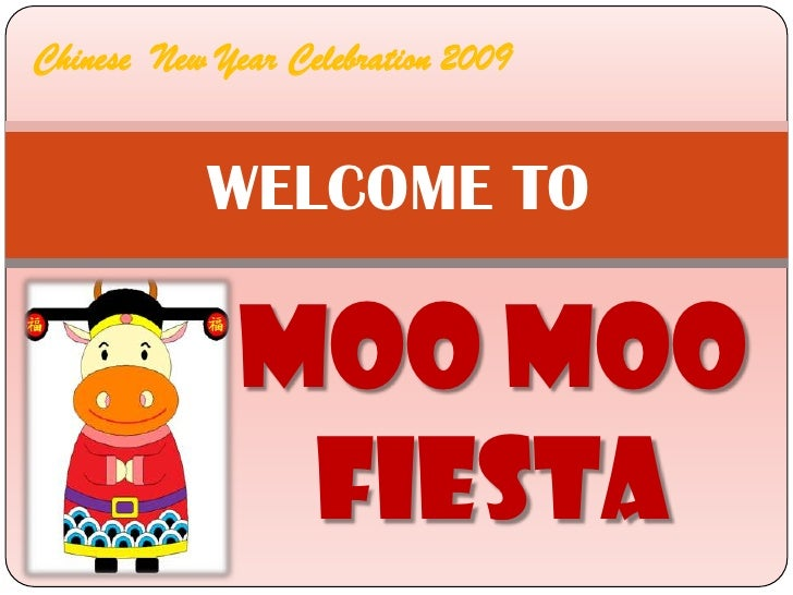 Chinese  New Year Celebration 2009<br />WELCOME TO<br />MOO MOO FIESTA<br />