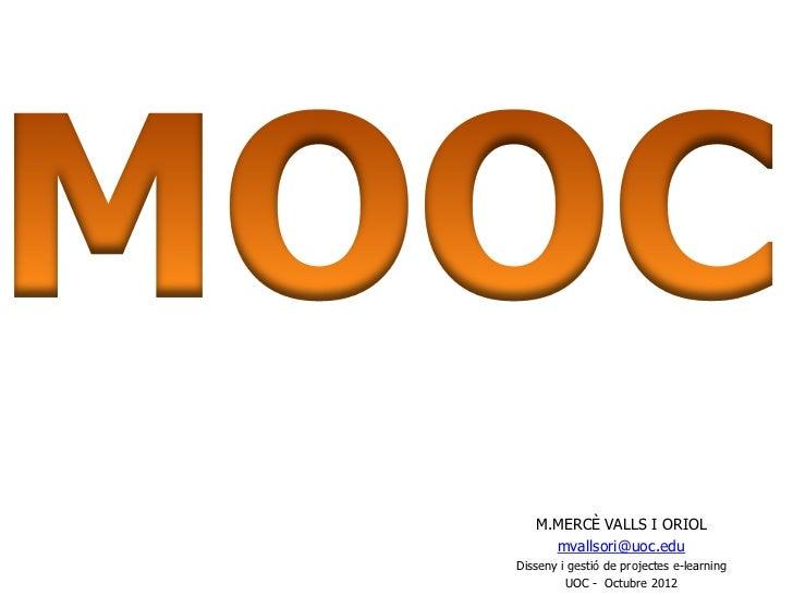 M.MERCÈ VALLS I ORIOL     mvallsori@uoc.eduDisseny i gestió de projectes e-learning         UOC - Octubre 2012