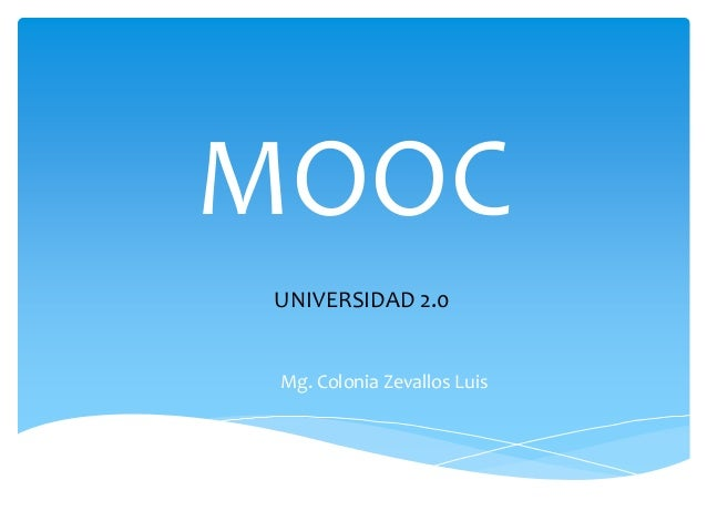 MOOC UNIVERSIDAD 2.0  Mg. Colonia Zevallos Luis