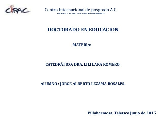 Centro Internacional de posgrado A.C. FORJANDO EL FUTURO DE LA SOCIEDAD CONOCIMIENTO DOCTORADO EN EDUCACION MATERIA: CATED...