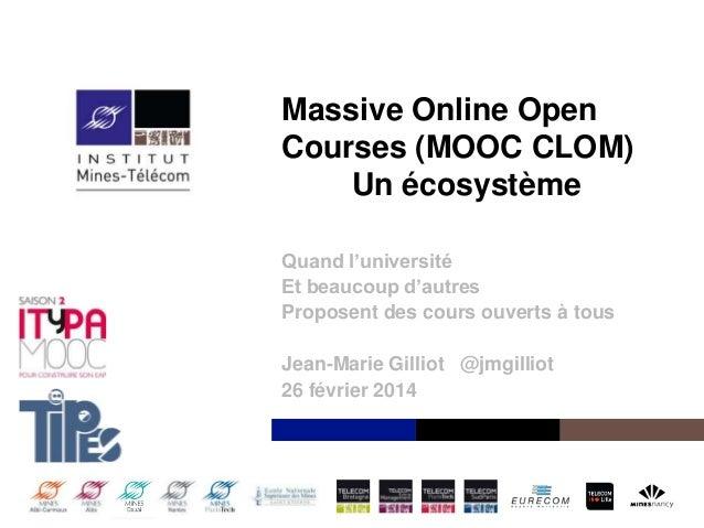 Massive Online Open Courses (MOOC CLOM) Un écosystème Quand l'université Et beaucoup d'autres Proposent des cours ouverts ...