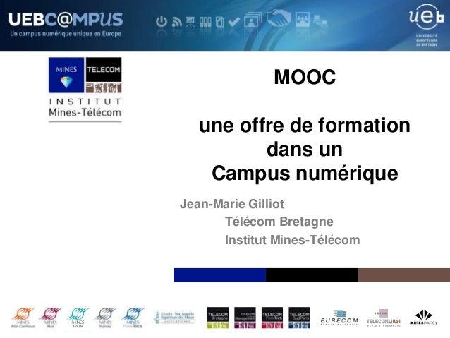 Institut Mines-Télécom MOOC une offre de formation dans un Campus numérique Jean-Marie Gilliot Télécom Bretagne Institut M...