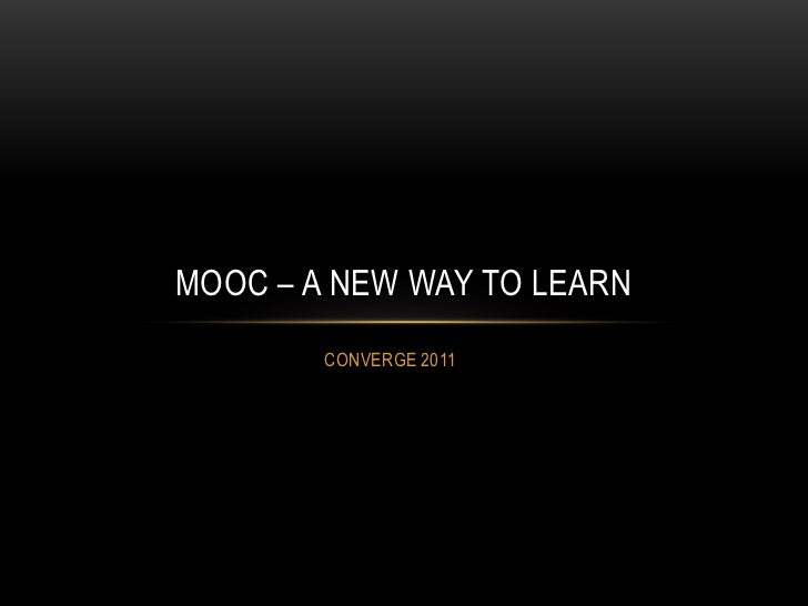 MOOC – A NEW WAY TO LEARN        CONVERGE 2011