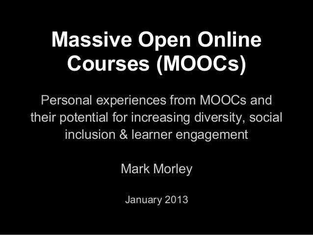 Massive Open Online    Courses (MOOCs)  Personal experiences from MOOCs andtheir potential for increasing diversity, socia...