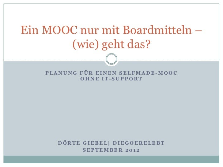 Ein MOOC nur mit Boardmitteln –       (wie) geht das?    PLANUNG FÜR EINEN SELFMADE-MOOC            OHNE IT-SUPPORT      D...