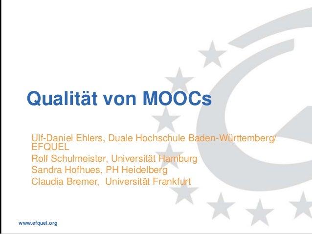 www.efquel.org Qualität von MOOCs Ulf-Daniel Ehlers, Duale Hochschule Baden-Württemberg/ EFQUEL Rolf Schulmeister, Univers...