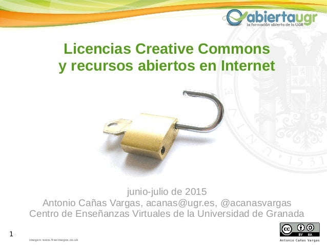 1 Antonio Cañas Vargas Licencias Creative Commons y recursos abiertos en Internet imagen: www.freeimages.co.uk junio-julio...