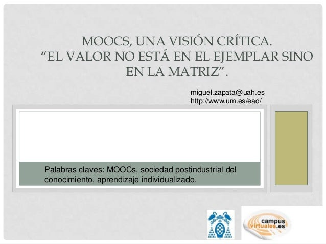 """MOOCS, UNA VISIÓN CRÍTICA.""""EL VALOR NO ESTÁ EN EL EJEMPLAR SINO           EN LA MATRIZ"""".                                  ..."""