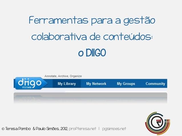 Ferramentas para a gestão               colaborativa de conteúdos:                                        o DIIGO© Teresa ...