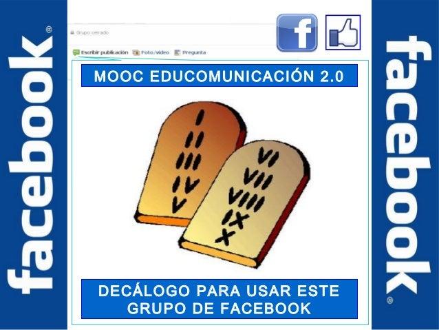 MOOC EDUCOMUNICACIÓN 2.0  DECÁLOGO PARA USAR ESTE  GRUPO DE FACEBOOK
