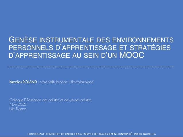 GENÈSE INSTRUMENTALE DES ENVIRONNEMENTS PERSONNELS D'APPRENTISSAGE ET STRATÉGIES D'APPRENTISSAGE AU SEIN D'UN MOOC Nicolas...