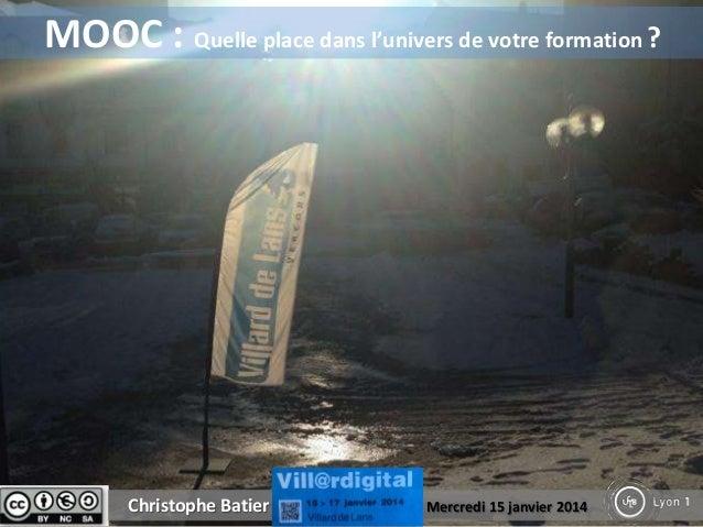 MOOC : Quelle place dans l'univers de votre formation ?  Christophe Batier / Villard de Lans / Mercredi 15 janvier 2014