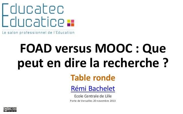 FOAD versus MOOC : Que peut en dire la recherche ? Table ronde Rémi Bachelet Ecole Centrale de Lille Porte de Versailles 2...
