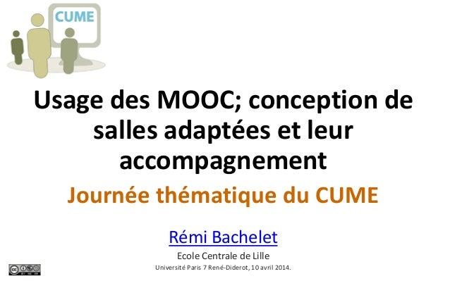 Usage des MOOC; conception de salles adaptées et leur accompagnement Journée thématique du CUME Rémi Bachelet Ecole Centra...