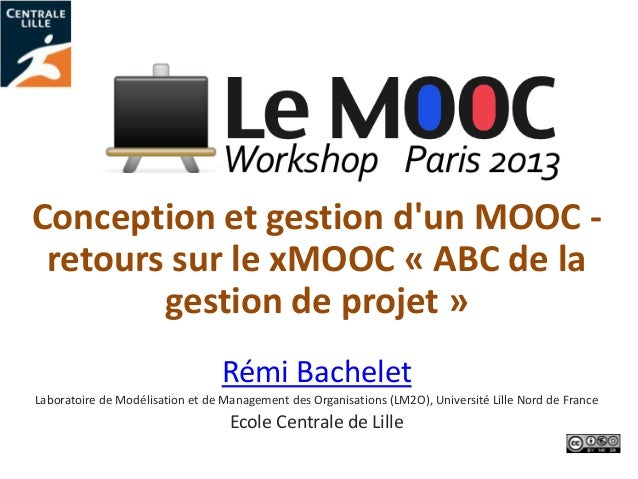 Conception et gestion dun MOOC -retours sur le xMOOC « ABC de lagestion de projet »Rémi BacheletLaboratoire de Modélisatio...
