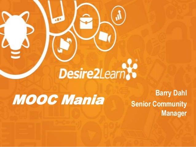 MOOC Mania Barry Dahl Senior Community Manager