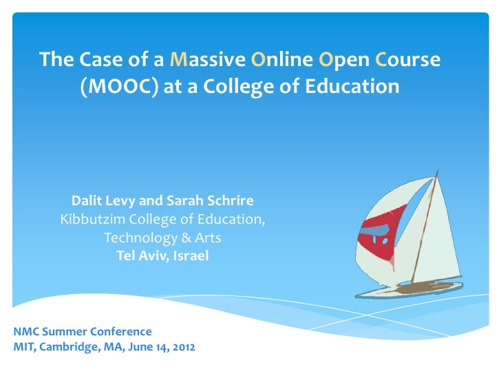 The Case of a Massive Online Open Course        (MOOC) at a College of Education          Dalit Levy and Sarah Schrire    ...