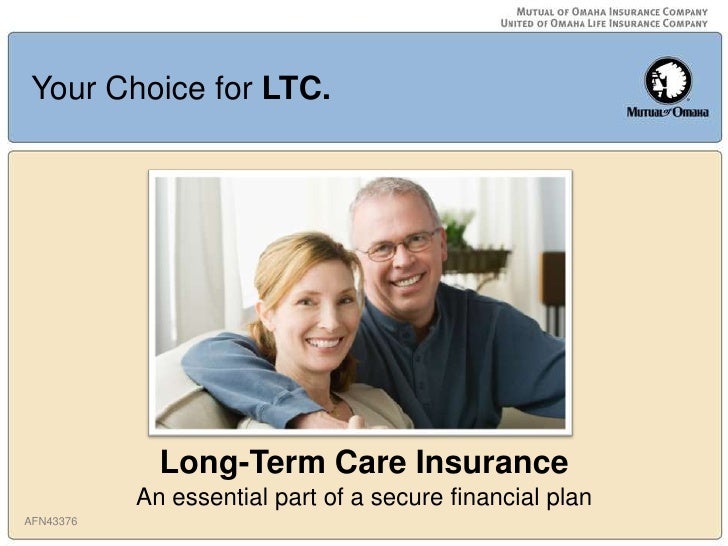 Your Choice for LTC.             Long-Term Care Insurance           An essential part of a secure financial planAFN43376