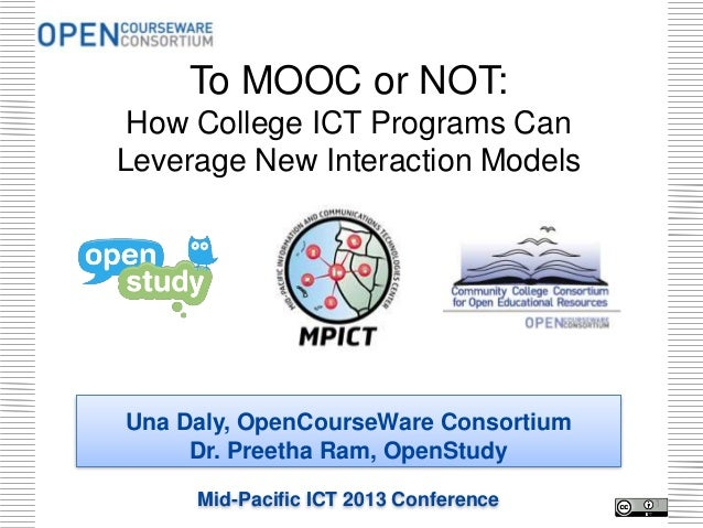 To MOOC or NOT: How College ICT Programs CanLeverage New Interaction ModelsUna Daly, OpenCourseWare Consortium     Dr. Pre...