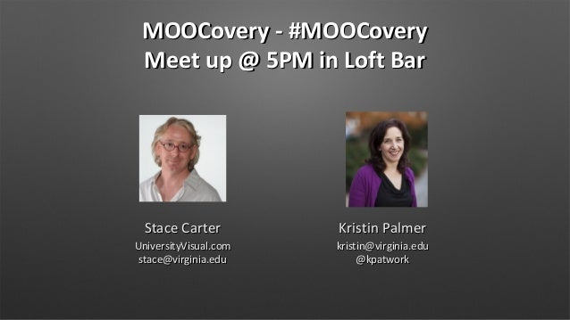 MOOCovery - #MOOCovery Meet up @ 5PM in Loft Bar  Stace Carter  Kristin Palmer  UniversityVisual.com stace@virginia.edu  k...