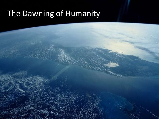 The Dawning of Humanity