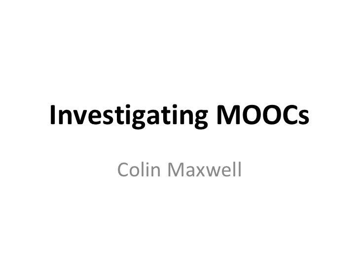 Investigating MOOCs    Colin Maxwell