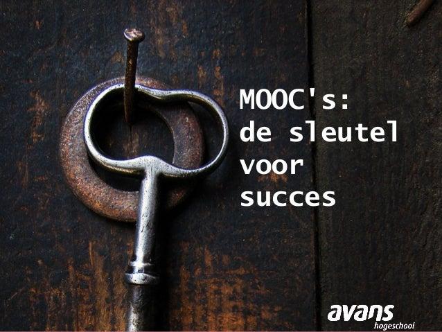 Eric van OevelenKenmerk: 4 juni 2013MOOCs:de sleutelvoorsucces1