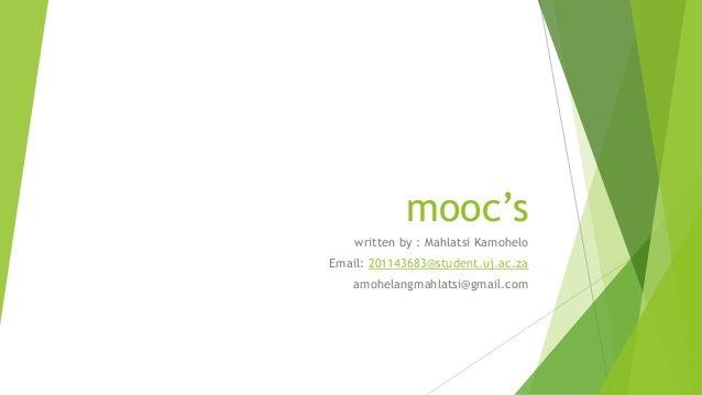 mooc's written by : Mahlatsi Kamohelo Email: 201143683@student.uj.ac.za amohelangmahlatsi@gmail.com