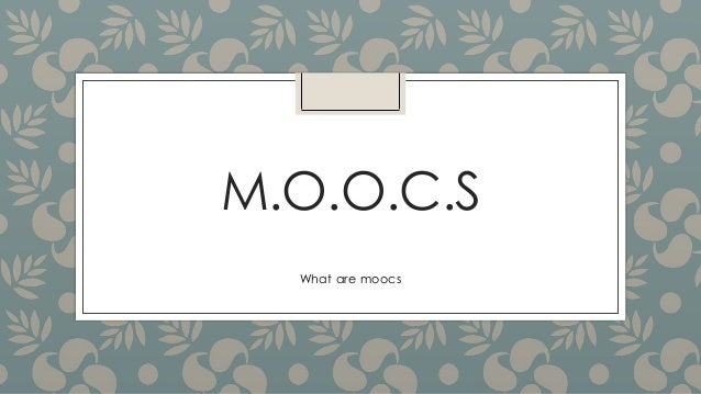M.O.O.C.S What are moocs