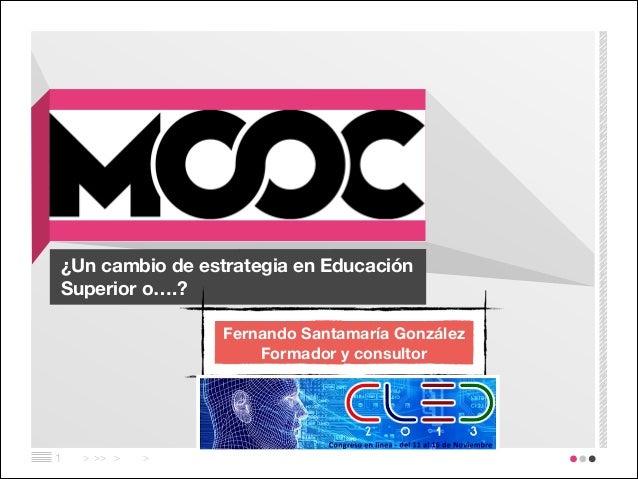 ¿Un cambio de estrategia en Educación Superior o….? Fernando Santamaría González Formador y consultor  !1  > >> >  >