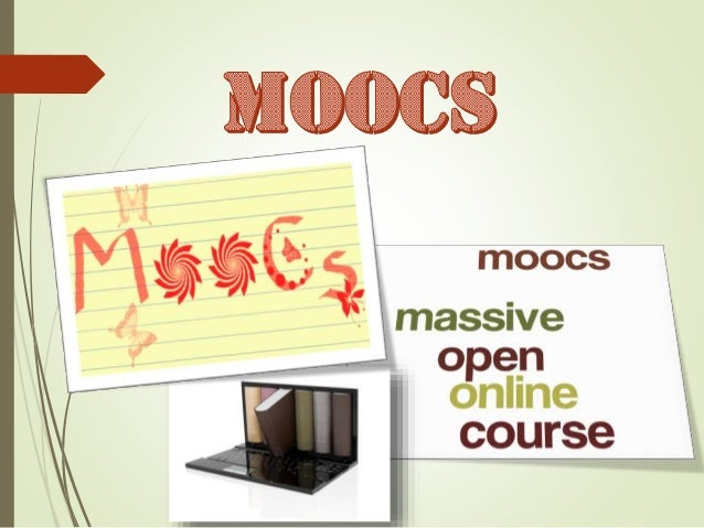 WHAT IS MOOCS MOOCs stands for: M: Massive  O: Open O: Online C: Courses