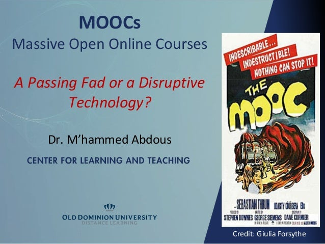 Dr. M'hammed AbdousMOOCsMassive Open Online CoursesA Passing Fad or a DisruptiveTechnology?Credit: Giulia Forsythe