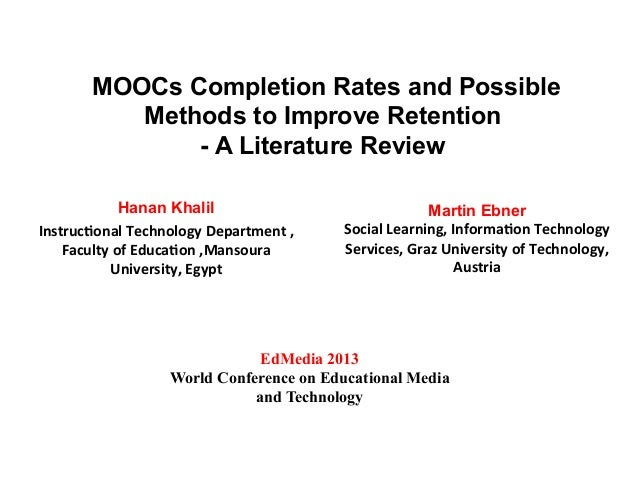 MOOCs Completion Rates and Possible Methods to Improve Retention - A Literature Review Hanan Khalil Instruc(onal	   Techno...