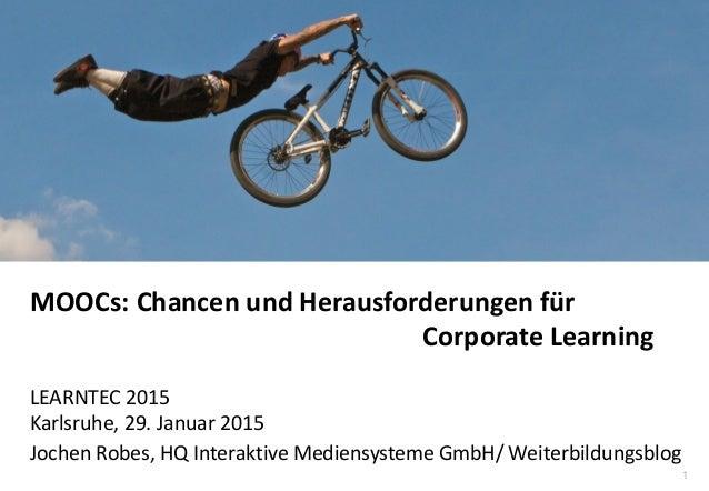1 www.hq.de MOOCs: Chancen und Herausforderungen für Corporate Learning LEARNTEC 2015 Karlsruhe, 29. Januar 2015 Jochen Ro...
