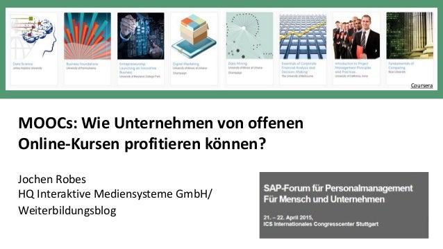 1 www.hq.de MOOCs: Wie Unternehmen von offenen Online-Kursen profitieren können? Jochen Robes HQ Interaktive Mediensysteme...