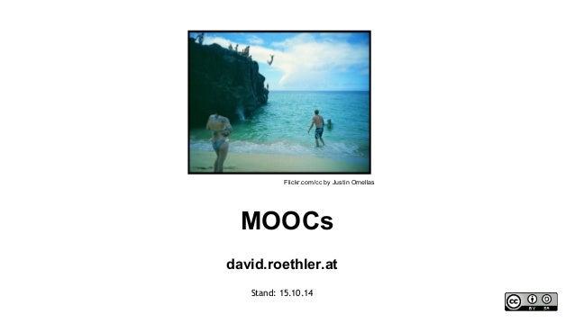 Flickr.com/cc by Justin Ornellas  MOOCs  david.roethler.at  Stand: 15.10.14