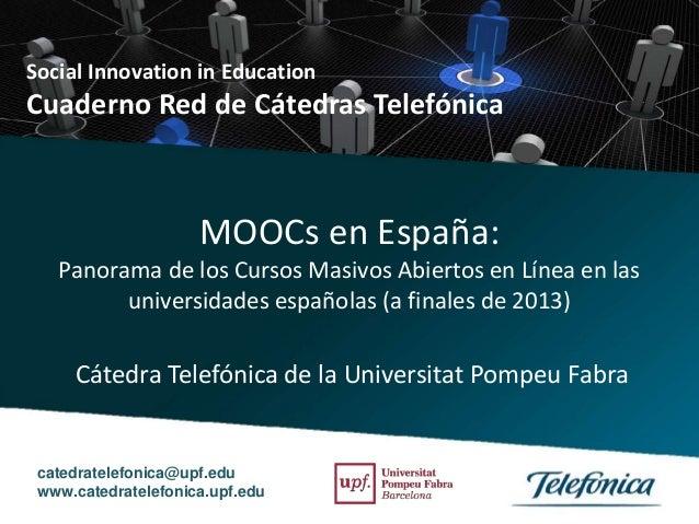 MOOCs en España: Panorama de los Cursos Masivos Abiertos en Línea en las universidades españolas (a finales de 2013) Socia...