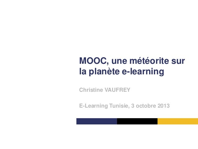 MOOC, une météorite sur la planète e-learning Christine VAUFREY E-Learning Tunisie, 3 octobre 2013