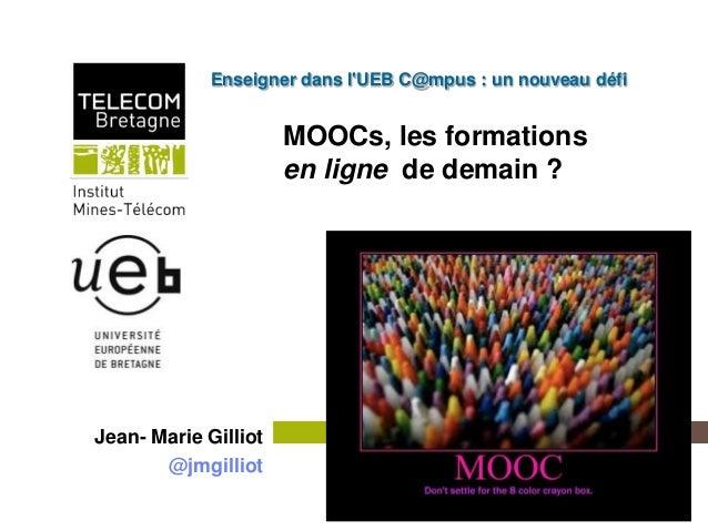 Enseigner dans lUEB C@mpus : un nouveau défi                                MOOCs, les formations                         ...