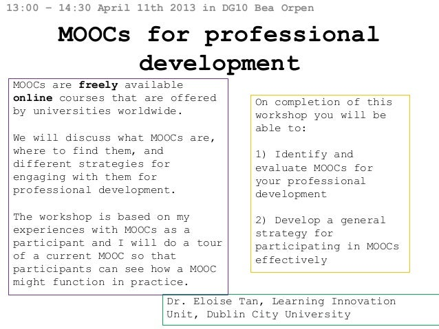 13:00 – 14:30 April 11th 2013 in DG10 Bea Orpen        MOOCs for professional              development MOOCs are freely av...